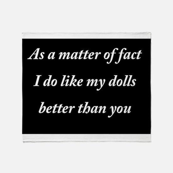 As a matter of fact I do like my dolls better tha