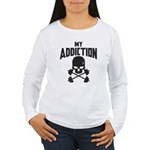 My Addiction Women's Long Sleeve T-Shirt