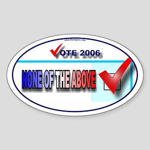 Vote NONE OF THE ABOVE - Oval Sticker