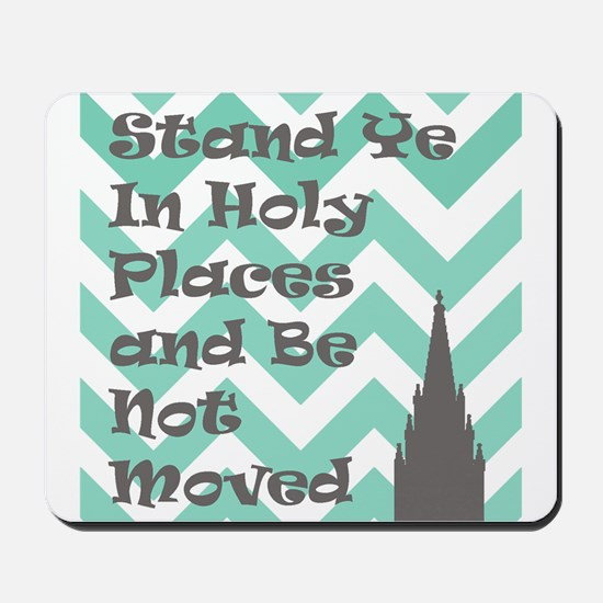Stand Ye in Holy Places and Be Not Moved Mousepad