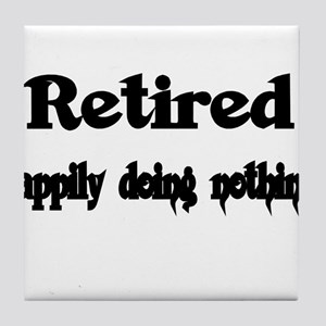 Retired Happily doing nothing Tile Coaster
