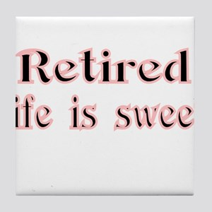 Retired,life is sweet Tile Coaster