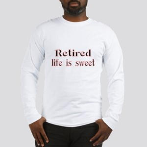 Retired,life is sweet Long Sleeve T-Shirt