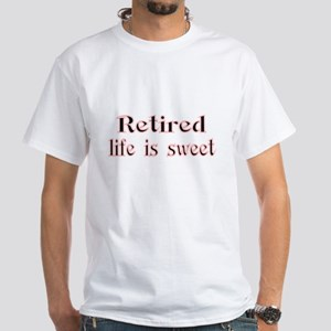 Retired,life is sweet T-Shirt