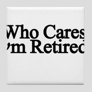 Who cares. Im Retired Tile Coaster