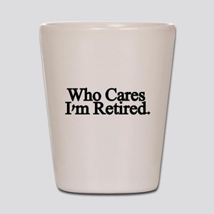 Who cares. Im Retired Shot Glass