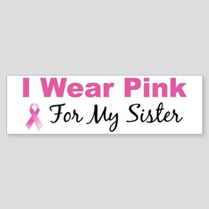 I Wear Pink For My Sister Bumper Sticker