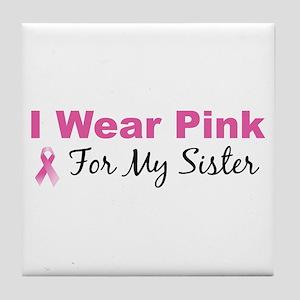 I Wear Pink For My Sister Tile Coaster