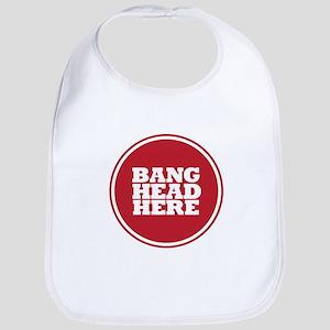 Bang Head Here if Stressed Bib