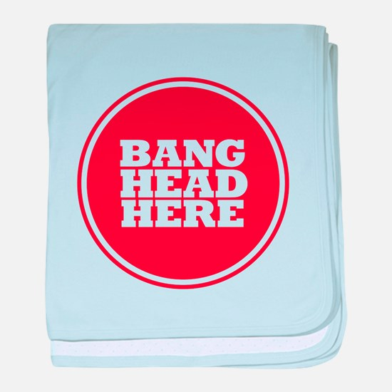 Bang Head Here if Stressed baby blanket