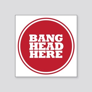 Bang Head Here if Stressed Sticker