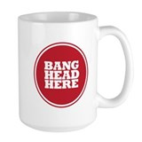 Bang head here Large Mugs (15 oz)