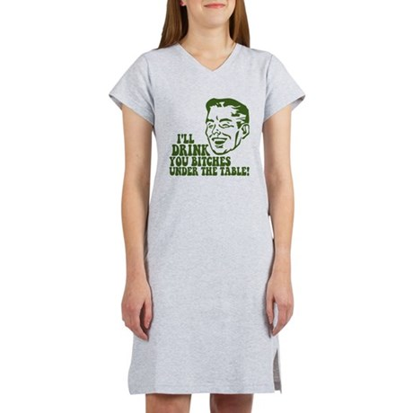 Drink You Bitches Under The T Women's Nightshirt