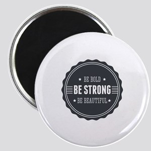 Bold, Strong, Beautiful Badge Magnet