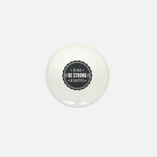 Bold, Strong, Beautiful Badge Mini Button