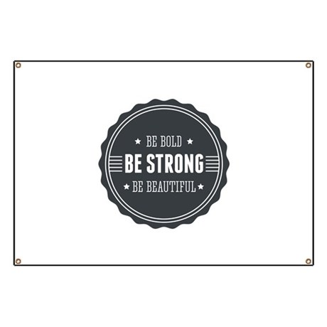 Bold, Strong, Beautiful Badge Banner by dentbeebe