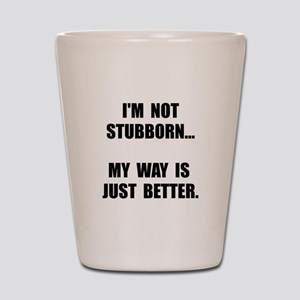Not Stubborn Shot Glass
