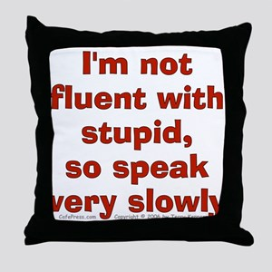 Fluent Stupid (txt) Throw Pillow