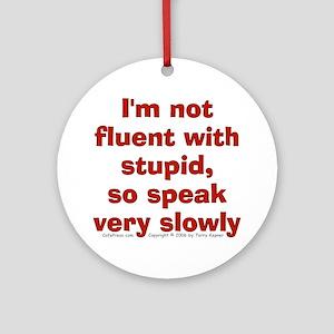 Fluent Stupid (txt) Ornament (Round)