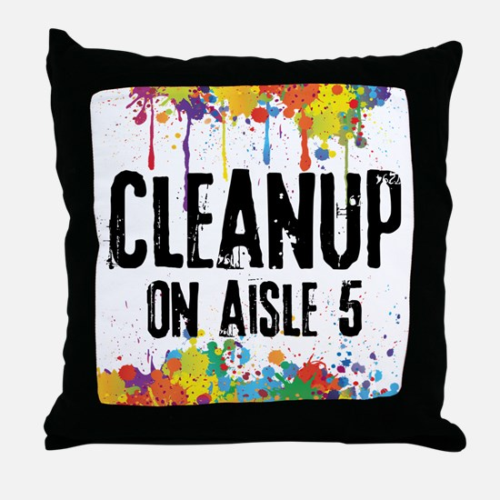 Cleanup on Aisle 5 Throw Pillow