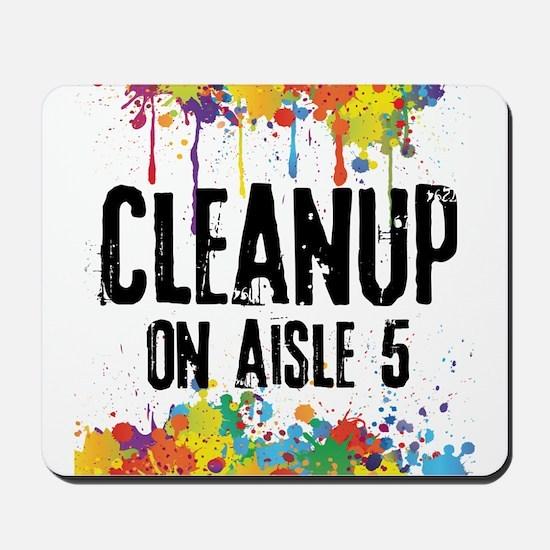 Cleanup on Aisle 5 Mousepad