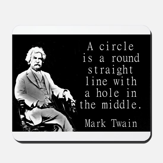 A Circle Is A Round Straight Line - Twain Mousepad