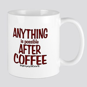 ANYTHING IS POSSIBLE AFTER COFFEE Mug
