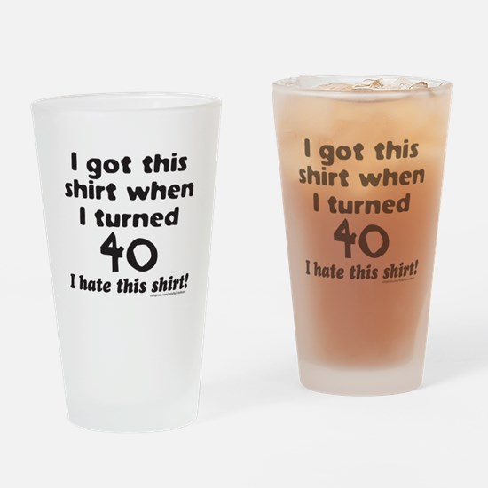 I GOT THIS SHIRT WHEN I TURNED 40 Drinking Glass