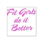 Fit girls do it better Square Sticker 3