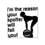 Im the reason your spotter will fail you Square St