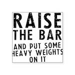 raise-the-bar-soft Square Sticker 3