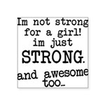 im-not-just-strong-for-a-girl Square Sticker 3