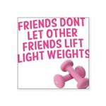 friends-dont-let-other-friends-girly Square St