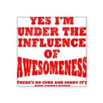 i-am-under-the-infuence Square Sticker 3