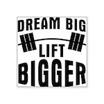 dream-big-lift-bigger Square Sticker 3