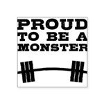 proud-to-be-a-monster Square Sticker 3