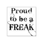 proud-t-be-a-freak Square Sticker 3