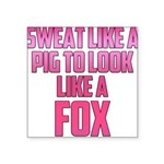 sweat-like-a-pig-big Square Sticker 3