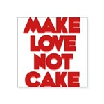 make-love-not-cake Square Sticker 3