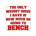 the-only-weight-issue-bench-w Square Sticker 3