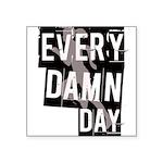 every-damn-day Square Sticker 3