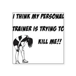 personal-trainer-kill-me Square Sticker 3