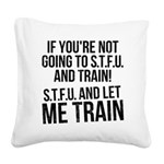 stup and let me train Square Canvas Pillow
