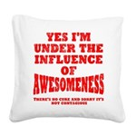i-am-under-the-infuence Square Canvas Pillow