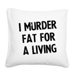i-murder-fat-for-a-living Square Canvas Pillow