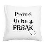 proud-t-be-a-freak Square Canvas Pillow