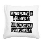 wednesday-is-a-hump-day Square Canvas Pillow