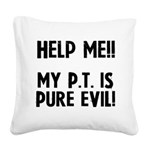 help-me-my-pt-is-pure-evil Square Canvas Pillo