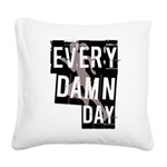 every-damn-day Square Canvas Pillow