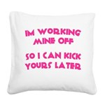 im-working-mine-off Square Canvas Pillow